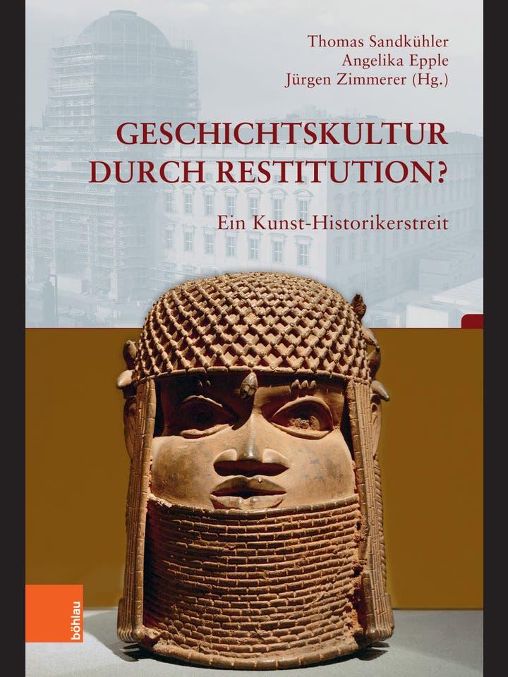 Thomas Sandkühler, Angelika Epple und Jürgen Zimmerer : Geschichtskultur durch Restitution?