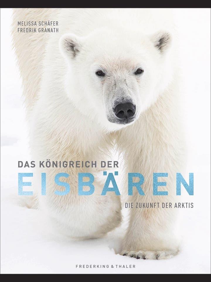 Melissa Schäfer und Fredrik Granath : Das Königreich der Eisbären