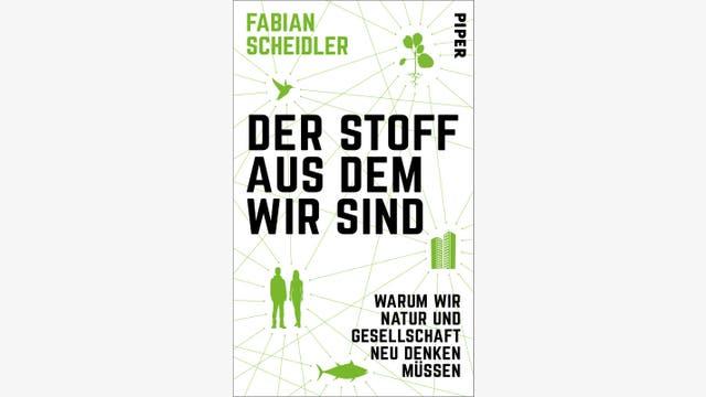 Fabian Scheidler: Der Stoff, aus dem wir sind