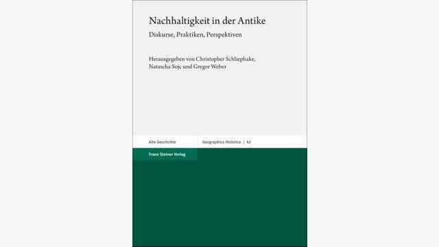 Christopher Schliephake, Natascha Sojc und Gregor Weber: Nachhaltigkeit in der Antike