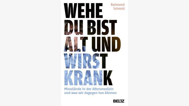 Raimund Schmid: Wehe, du bist alt und wirst krank