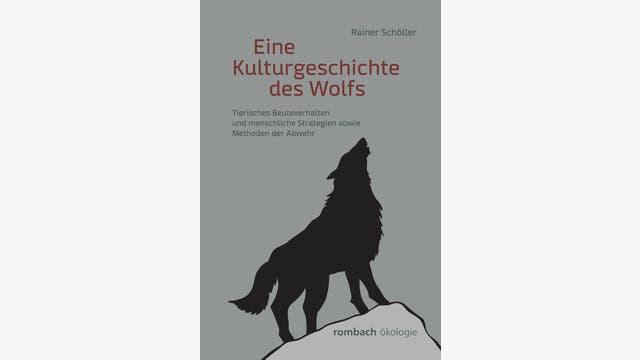 Rainer Schöller: Eine Kulturgeschichte des Wolfs