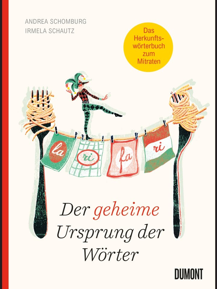 Andrea Schomburg und Irmela Schautz : Der geheime Ursprung der Wörter