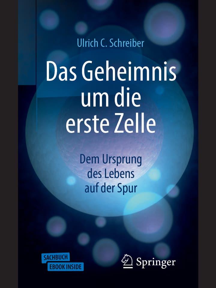 Ulrich C. Schreiber: Das Geheimnis um die erste Zelle