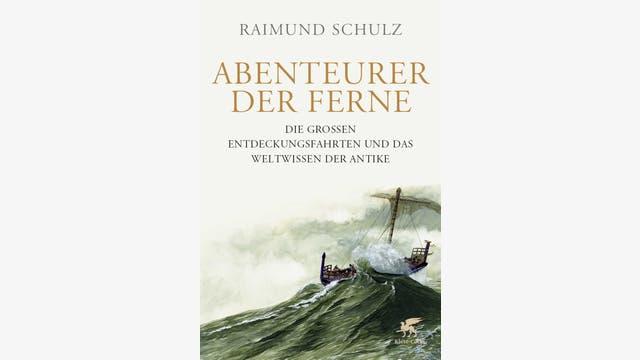 Raimund Schulz: Abenteurer der Ferne