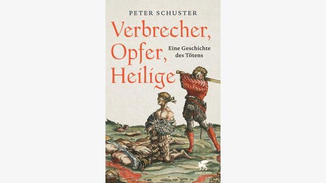 Peter Schuster: Verbrecher, Opfer, Heilige