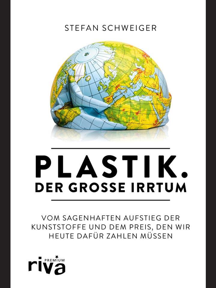 Stefan Schweiger: Plastik – der große Irrtum