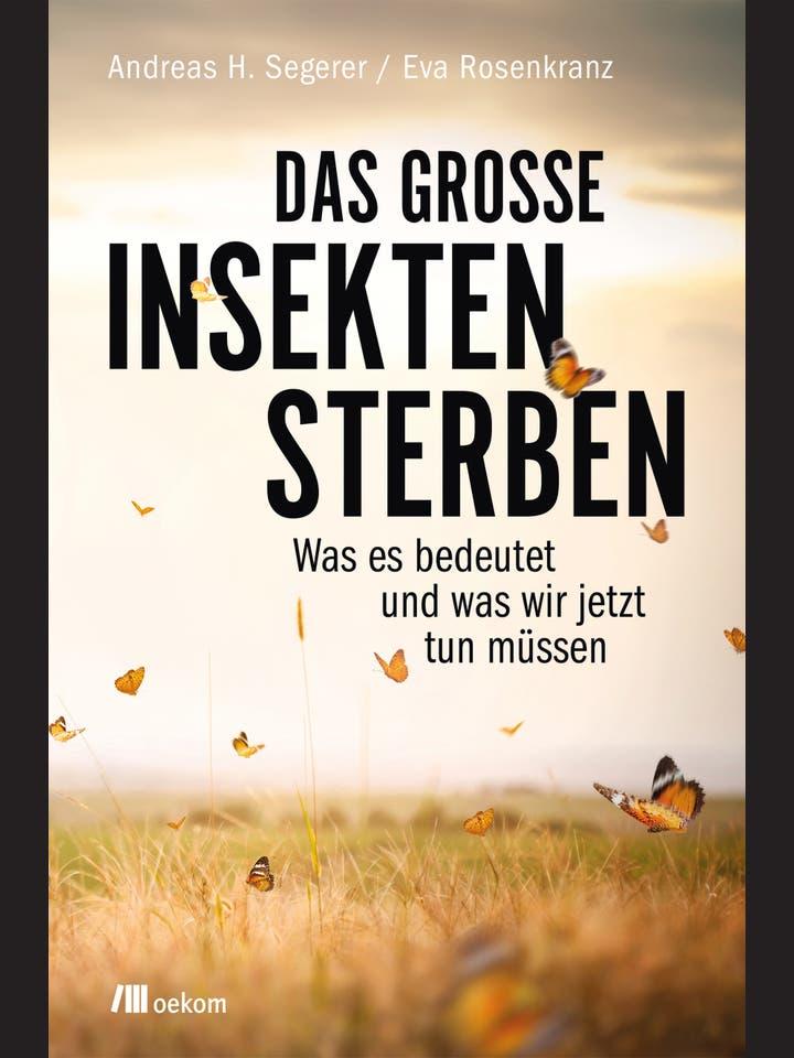 Andreas H. Segerer, Eva Rosenkranz: Das große Insektensterben