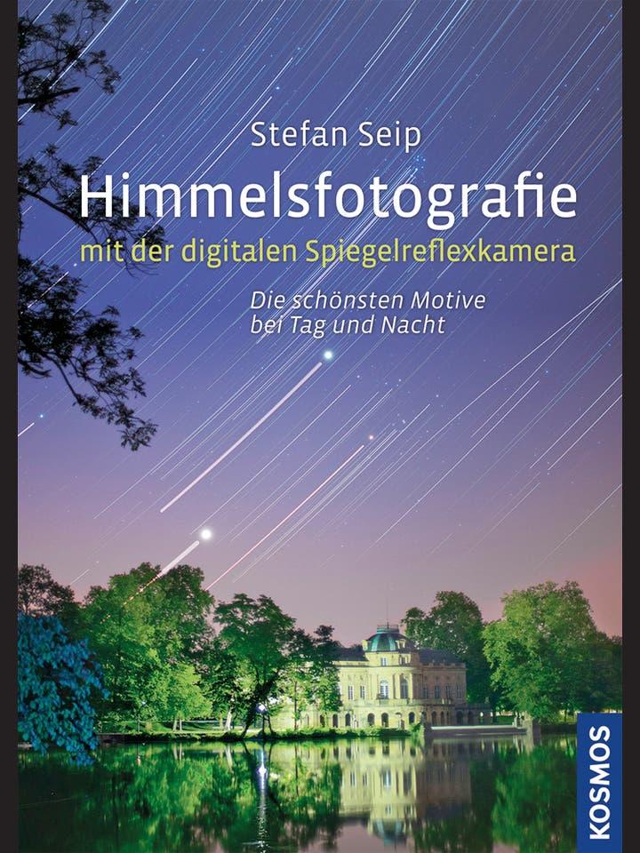 Stefan Seip: Himmelsfotografie mit der digitalen Spiegelreflexkamera