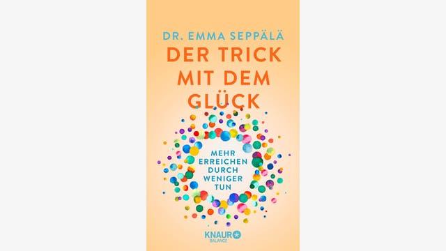 Emma Seppälä: Der Trick mit dem Glück