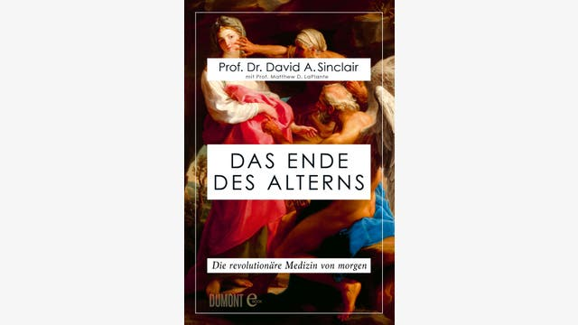 David A. Sinclair, Matthew D. LaPlante: Das Ende des Alterns