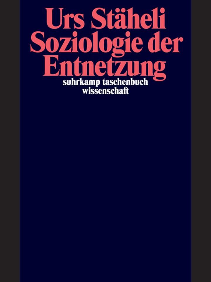 Urs Stäheli: Soziologie der Entnetzung