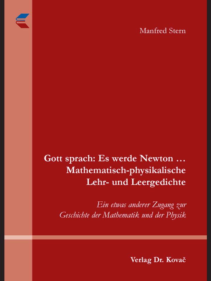 Manfred Stern: Gott sprach: Es werde Newton ... Mathematisch-physikalische Lehr- und Leergedichte