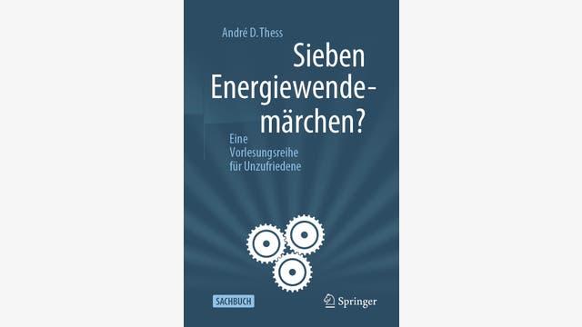 André D. Thess: Sieben Energiewendemärchen?