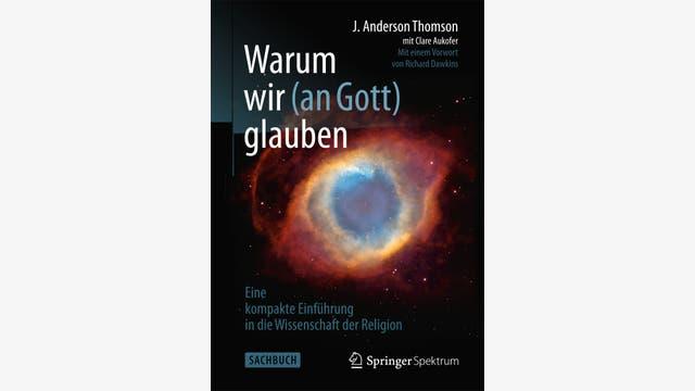 J. Anderson Thomson, Clare Aukofer: Warum wir (an Gott) glauben