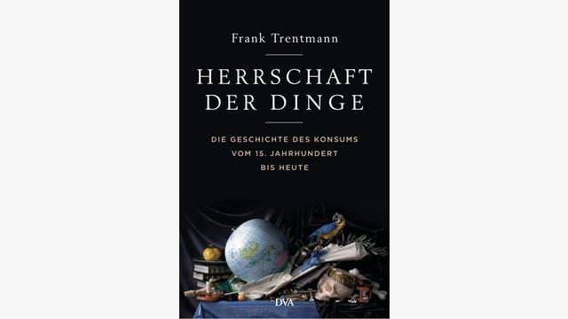 Frank Trentmann: Herrschaft der Dinge