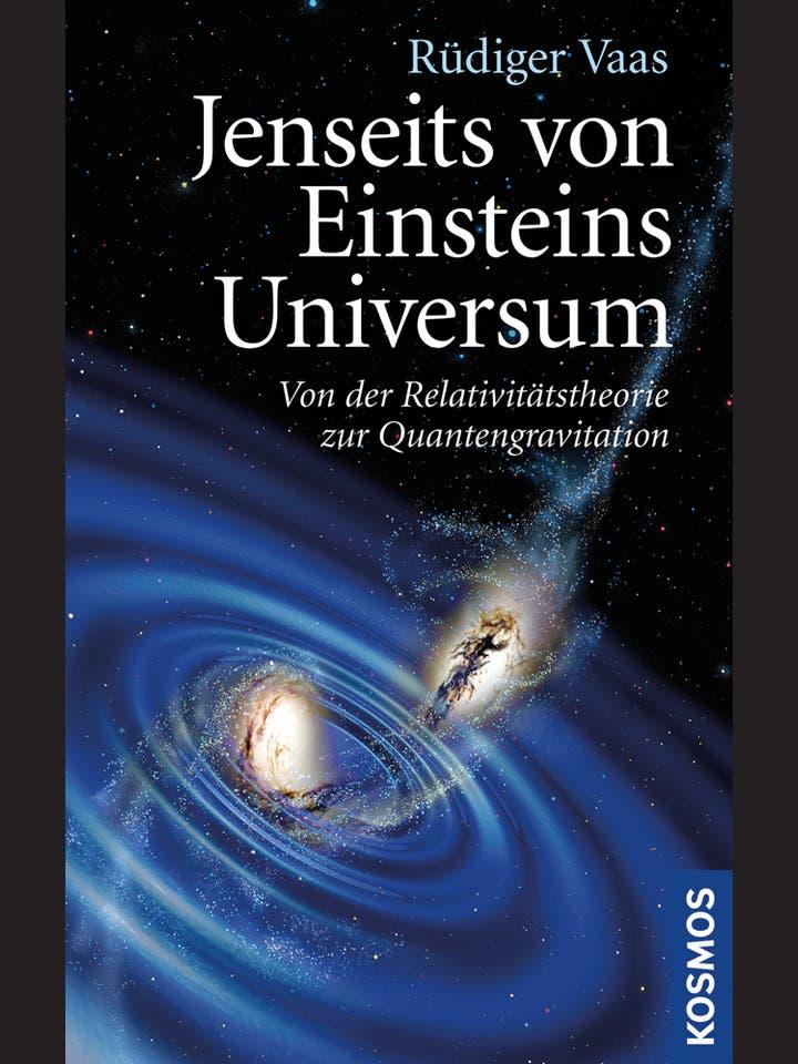 Rüdiger Vaas: Jenseits von Einsteins Universum