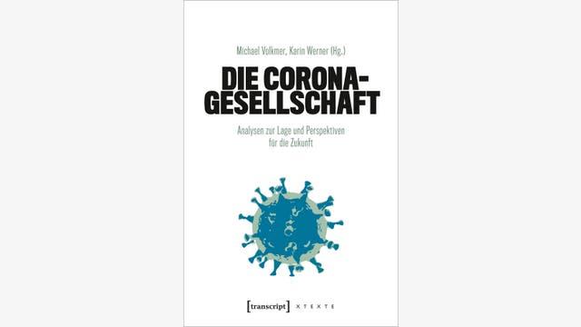 Michael Volkmer, Karin Werner (Hg.): Die Corona-Gesellschaft