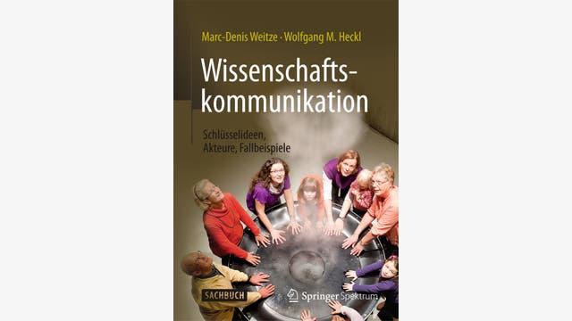 Marc-Denis Weitze, Wolfgang M. Heckl: Wissenschaftskommunikation