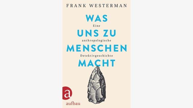 Frank Westerman: Was uns zu Menschen macht