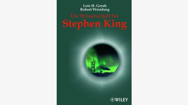 Lois H. Gresh und Robert  Weinberg: Die Wissenschaft bei Stephen King