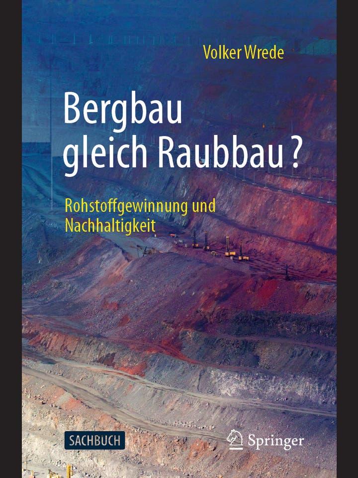 Volker Wrede: Bergbau gleich Raubbau?
