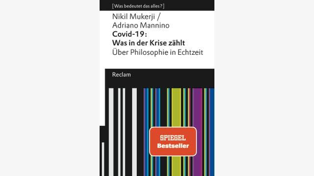 Nikil Mukerji, Adriano Mannino  : Covid-19: Was in der Krise zählt