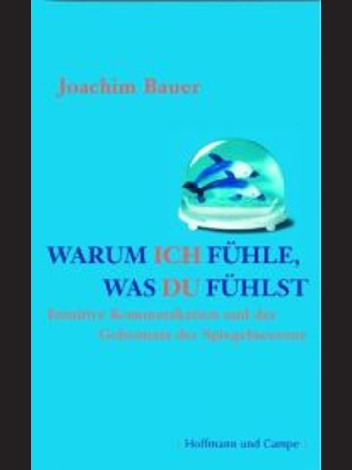Joachim Bauer: Warum ich fühle, was du fühlst