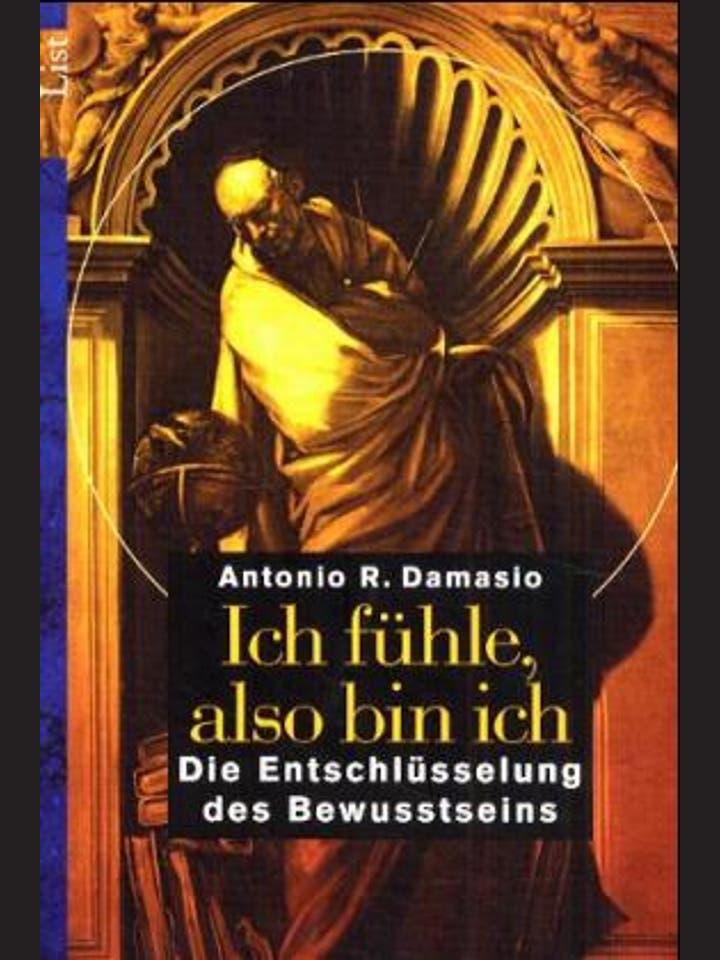 Antonio Damasio     : Ich fühle, also bin ich