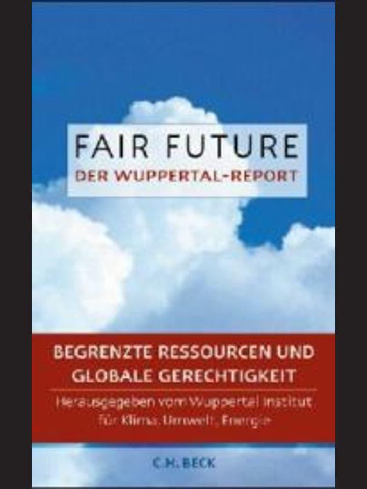 Wuppertal Institut für Klima, Umwelt, Energie (Hrsg.): Fair Future. Der Wuppertal-Report