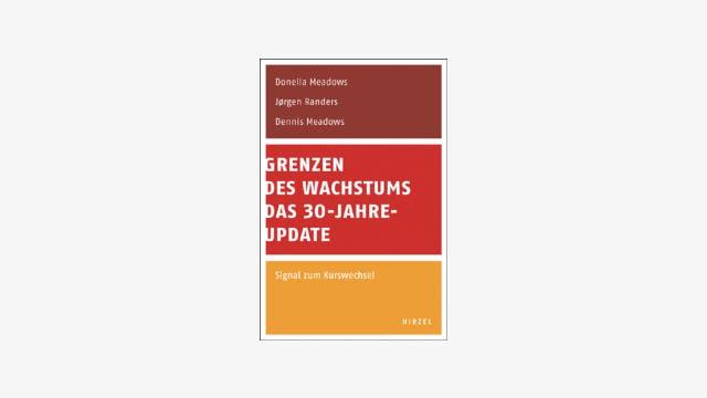 Donella Meadows, Jørgen Randers, Dennis Meadows: Grenzen des Wachstums  Das 30-Jahre-Update
