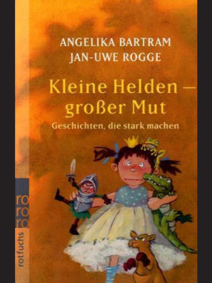 Angelika Bartram, Jan-Uwe Rogge  : Kleine Helden - großer Mut