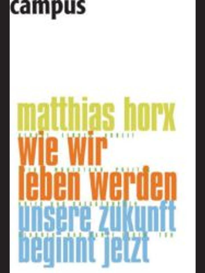 Matthias Horx: Wie wir leben werden