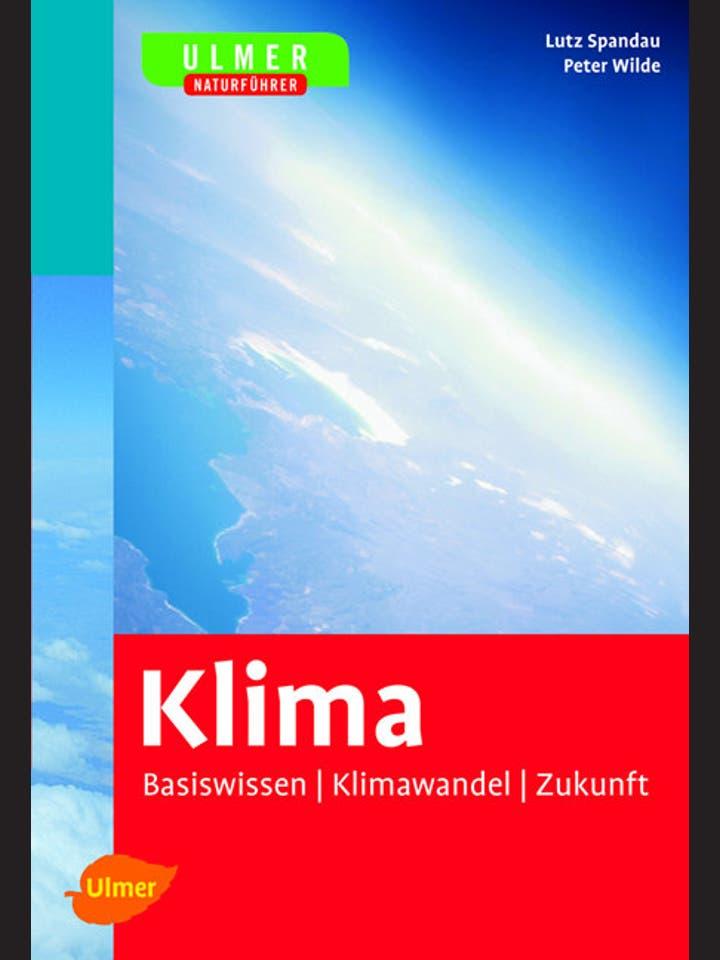 Lutz Spandau, Peter Wilde: Klima - Basiswissen, Klimawandel, Zukunft