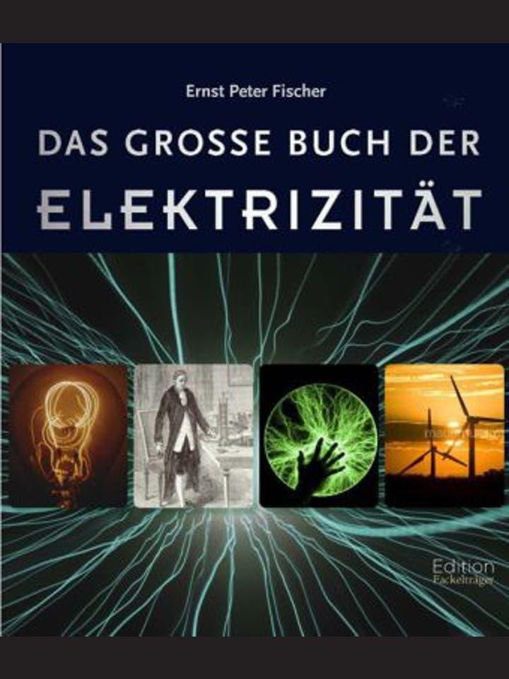Ernst Peter Fischer: Das große Buch der Elektrizität