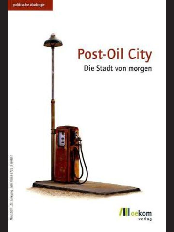 Oekom e.V.- Verein für ökologische Kommunikation (Hg.): Post-Oil City