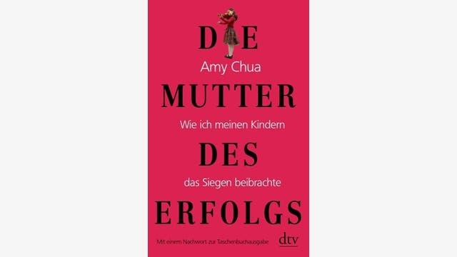 Amy Chua: Die Mutter des Erfolgs