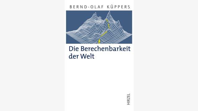 Bernd-Olaf Küppers: Die Berechenbarkeit der Welt