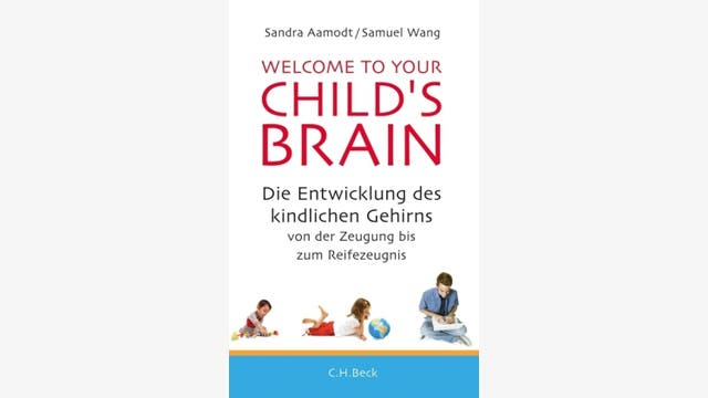 Sandra Aamodt, Samuel Wang: Welcome to your Child's brain