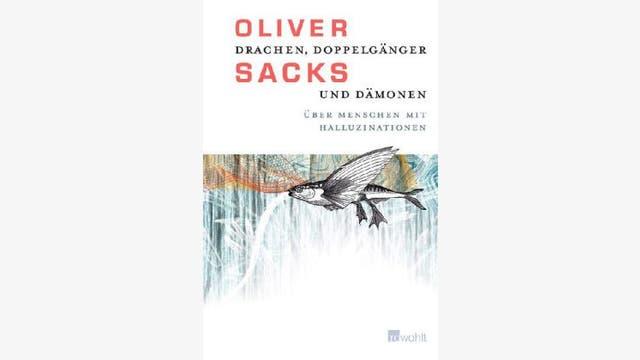 Oliver Sacks: Drachen, Doppelgänger und Dämonen