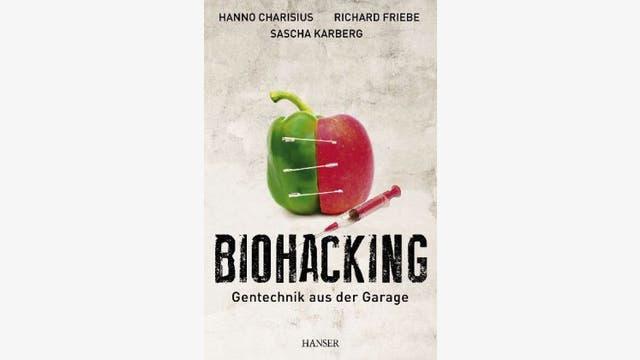 Hanno Charisius, Richard Friebe, Sascha Karberg: Biohacking