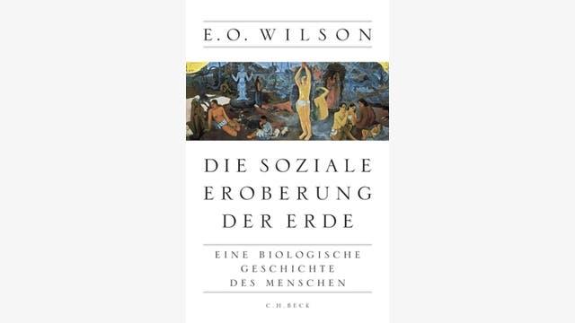 Edward Osborne Wilson: Die soziale Eroberung der Erde