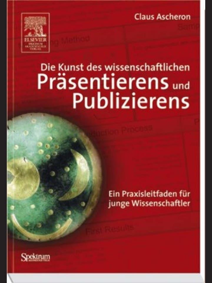 Claus Ascheron: Die Kunst des wissenschaftlichen Präsentierens und Publizierens