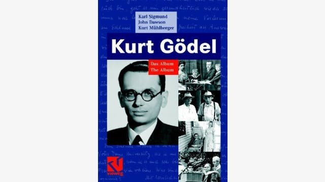 Karl Sigmund, John Dawson und Kurt Mühlberger: Kurt Gödel – Das Album