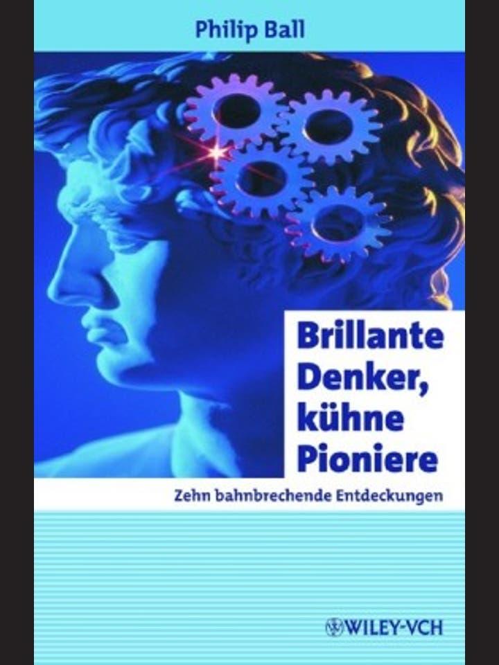 Philip Ball: Brillante Denker, kühne Pioniere