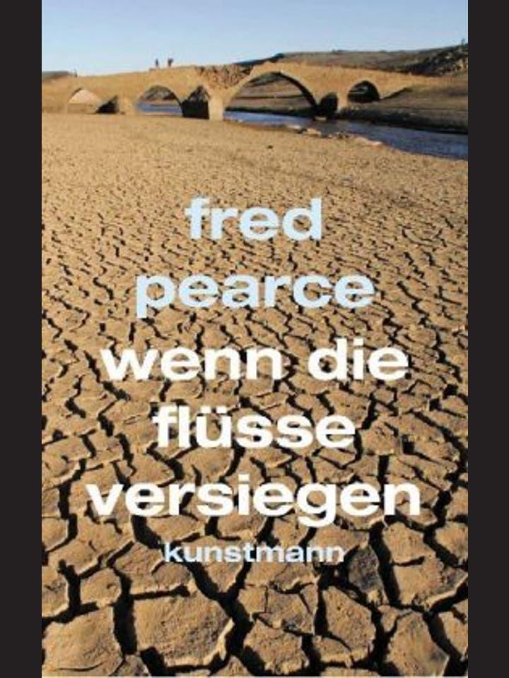 Fred Pearce: Wenn die Flüsse versiegen