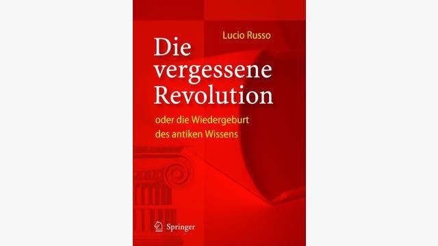 Lucio Russo: Die vergessene Revolution oder die Wiedergeburt des antiken Wissens