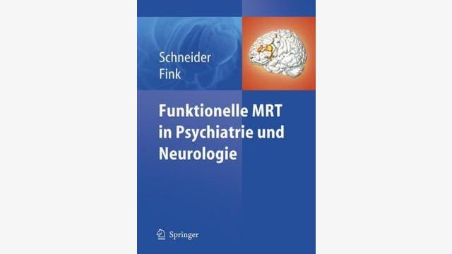 Frank Schneider, Gereon R. Fink: Funktionelle MRT in Psychiatrie und Neurologie