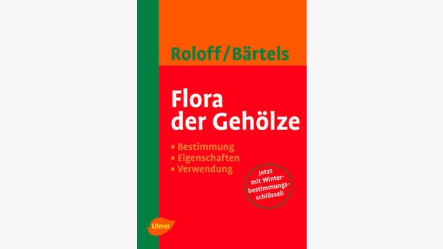 Andreas Roloff und Andreas Bärtels: Flora der Gehölze