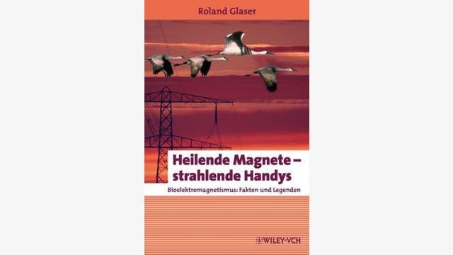 Roland Glaser: Heilende Magnete – strahlende Handys